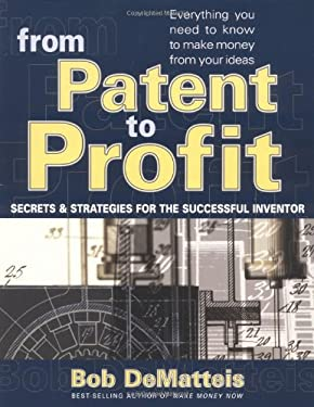 From Patent to Profit: Secrets & Strategies for the Successful Inventor 9780399527388