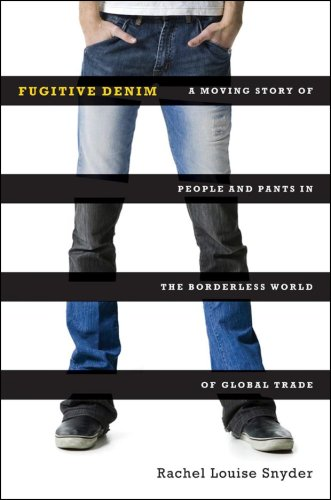 Fugitive Denim: A Moving Story of People and Pants in the Borderless World of Global Trade 9780393061802