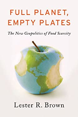 Full Planet, Empty Plates: The New Geopolitics of Food Scarcity 9780393088915