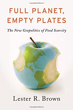 Full Planet, Empty Plates: The New Geopolitics of Food Scarcity 9780393344158
