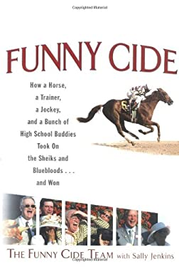 Funny Cide: How a Horse, a Trainer, a Jockey, and a Bunch of High School Buddies Took on the Sheiks and Blue Bloods...and Won 9780399151798