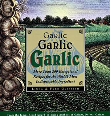 Garlic, Garlic, Garlic: More Than 200 Exceptional Recipes for the World's Most Indispensable Ingredient 9780395892541