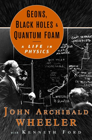Geons, Black Holes, and Quantum Foam: A Life in Physics 9780393046427