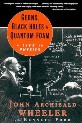 Geons, Black Holes, and Quantum Foam: A Life in Physics 9780393319910