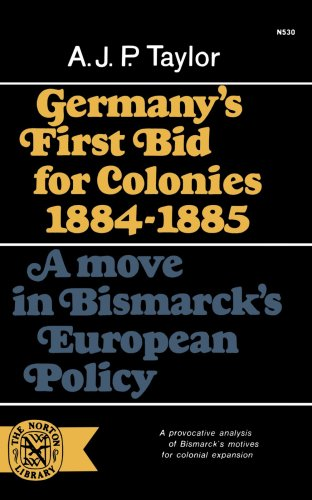 Germany's First Bid for Colonies, 1884-1885: A Move in Bismarck's European Policy 9780393005301
