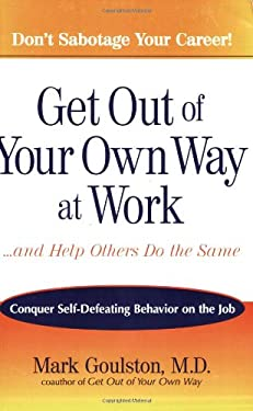 Get Out of Your Own Way at Work...and Help Others Do the Same: Conquer Self-Defeating Behavior on the Job 9780399532856
