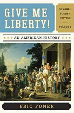 Give Me Liberty !: An American History 9780393920307