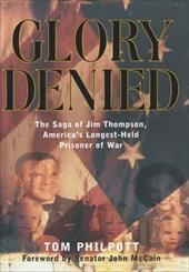 Glory Denied: The Vietnam Saga of Jim Thompson, America's Longest-Held Prisoner of War 1201839