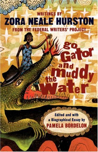 Go Gator and Muddy the Water: Writings by Zora Neale Hurston from the Federal Writers' Project - Hurston, Zora Neale / Bordelon, Pamela