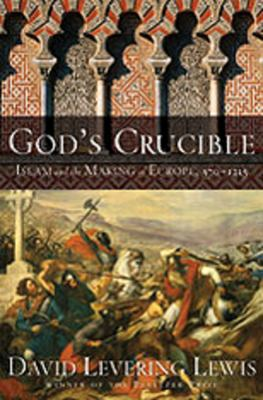 God's Crucible: Islam and the Making of Europe, 570-1215 9780393064728