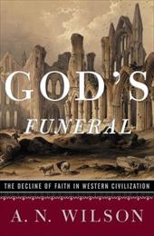God's Funeral: The Decline of Faith in Western Civilization 1195582