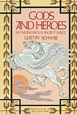 Gods and Heroes : Myths and Epics of Ancient Greece