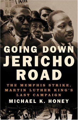 Going Down Jericho Road: The Memphis Strike, Martin Luther King's Last Campaign 9780393043396