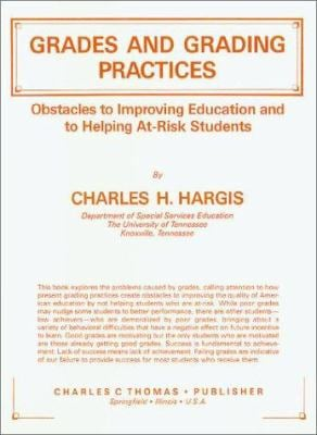 Grades and Grading Practices: Obstacles to Improving Education and to Helping At-Risk Students 9780398056605