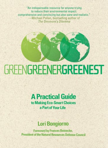 Green, Greener, Greenest: A Practical Guide to Making Eco-Smart Choices a Part of Your Life 9780399534034