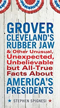 Grover Cleveland's Rubber Jaw and Other Unusual, Unexpected, Unbelievable But All-True Facts about America's Presidents 9780399537431