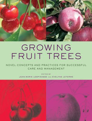 Growing Fruit Trees: Novel Concepts and Practices for Successful Care and Management 9780393732566