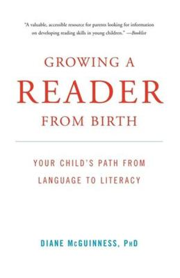 Growing a Reader from Birth: Your Child's Path from Language to Literacy 9780393332391