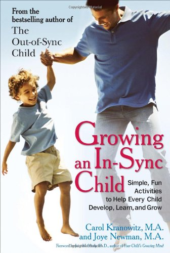 Growing an In-Sync Child: Simple, Fun Activities to Help Every Child Develop, Learn, and Grow 9780399535833