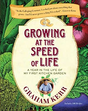 Growing at the Speed of Life: A Year in the Life of My First Kitchen Garden 9780399536120
