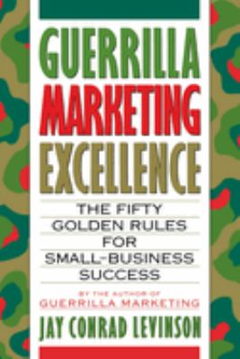 Guerrilla Marketing Excellence: The 50 Golden Rules for Small-Business Success 9780395608449
