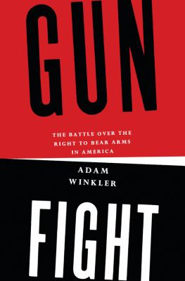 Gunfight: The Battle Over the Right to Bear Arms in America 9780393077414