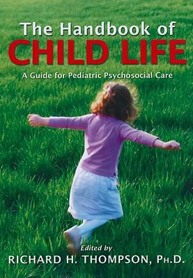 The Handbook of Child Life: A Guide for Pediatric Psychosocial Care 9780398078324