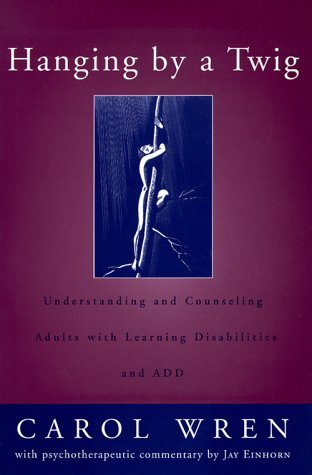 Hanging by a Twig: Understanding and Counseling Adults with Learning Disabilities and Add 9780393703153