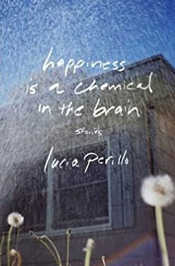 Happiness Is a Chemical in the Brain: Stories 9780393083538