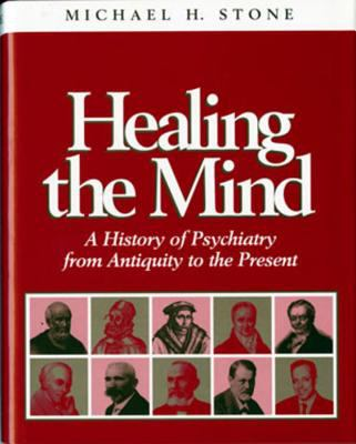 Healing the Mind: A History of Psychiatry from Antiquity to the Present 9780393702224