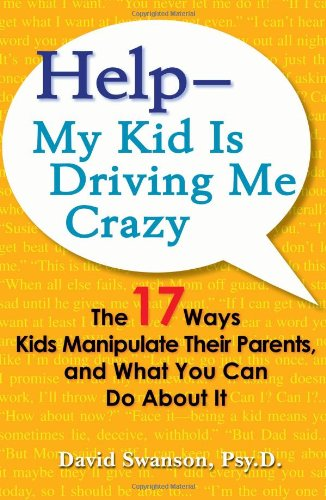Help -- My Kid Is Driving Me Crazy: The 17 Ways Kids Manipulate Their Parents, and What You Can Do about It 9780399535260