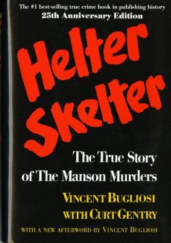Helter Skelter Helter Skelter: The True Story of the Manson Murders the True Story of the Manson Murders