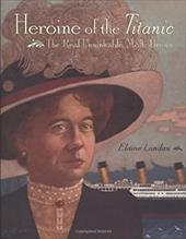 Heroine of the Titanic: The Real Unsinkable Molly Brown 1241319