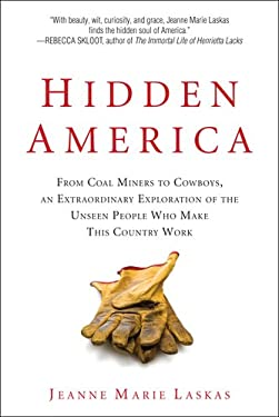 Hidden America: From Coal Miners to Cowboys, an Extraordinary Exploration of the Unseen People Who Make This Country Work 9780399159008