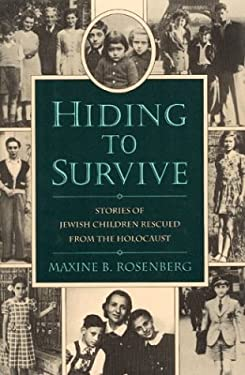 Hiding to Survive : Fourteen Jewish Children and the Gentiles Who Rescued Them from the Holocaust