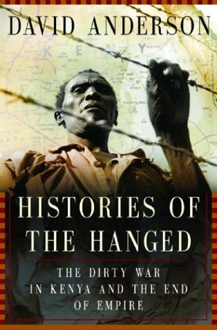 Histories of the Hanged: The Dirty War in Kenya and the End of Empire 9780393059861