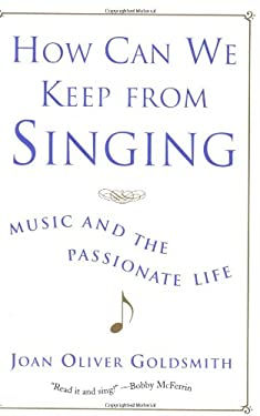 How Can We Keep from Singing: Music and the Passionate Life 9780393323641