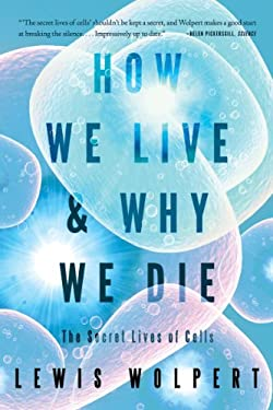 How We Live and Why We Die: The Secret Lives of Cells 9780393339383