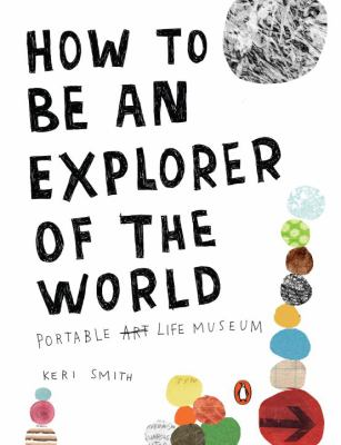 How to Be an Explorer of the World: Portable Life Museum 9780399534607
