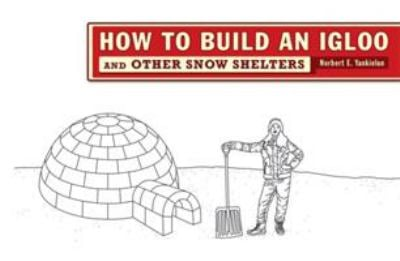How to Build an Igloo: And Other Snow Shelters 9780393732153