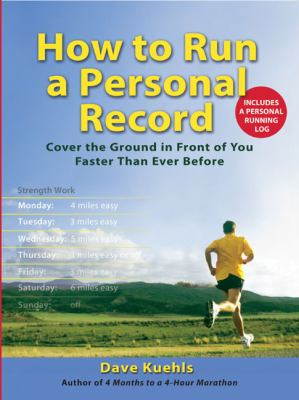 How to Run a Personal Record: Cover the Ground in Front of You Faster Than Ever Before 9780399534782