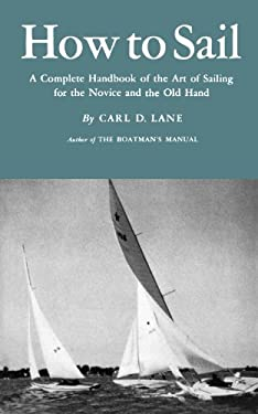 How to Sail: A Complete Handbook of the Art of Sailing for the Novice and the Old Hand 9780393336894