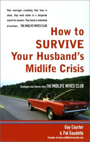 How to Survive Your Husband's Midlife Crisis: Strategies and Stories from the Midlife Wives Club 9780399528828