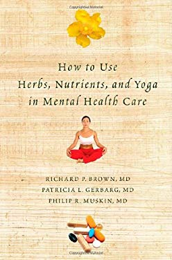 How to Use Herbs, Nutrients & Yoga in Mental Health Care 9780393705256