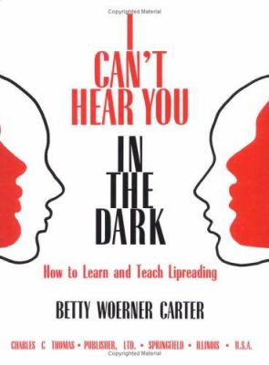 I Can't Hear You in the Dark: How to Learn and Teach Lipreading 9780398067892