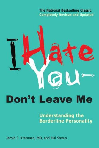 I Hate You--Don't Leave Me: Understanding the Borderline Personality 9780399536212