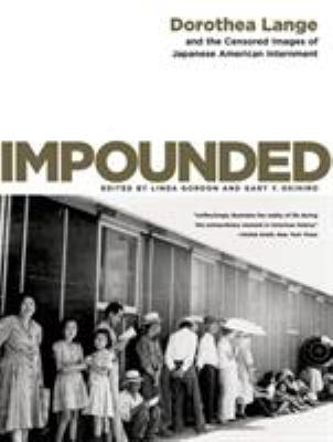 Impounded: Dorothea Lange and the Censored Images of Japanese American Internment 9780393330908