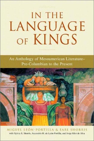 In the Language of Kings: An Anthology of Mesoamerican Literature, Pre-Columbian to the Present 9780393324075
