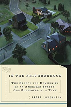 In the Neighborhood: The Search for Community on an American Street, One Sleepover at a Time 9780399535710