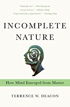 Incomplete Nature: How Mind Emerged from Matter 9780393343908